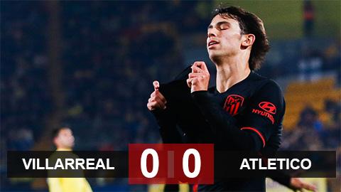 Villarreal 0-0 Atletico: Rojiblancos lỡ cơ hội vào Top 4