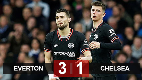 Everton 3-1 Chelsea: The Blues thua xứng đáng