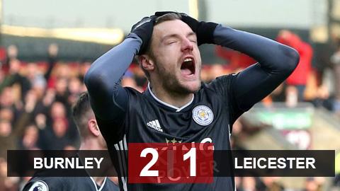 Burnley 2-1 Leicester: Vardy đá hỏng phạt đền, Leicester thua trận thứ 2 liên tiếp