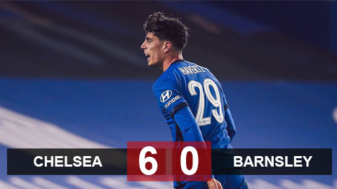 Kết quả Chelsea 6-0 Barnsley: Kai Havertz lập hat-trick dập tan hoài nghi