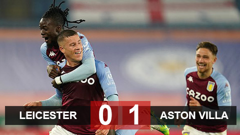 Kết quả Leicester 0-1 Aston Villa: Bàn thắng phút bù giờ của Barkley nhấn chìm Bầy cáo