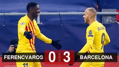 Ferencvaros vs Barcelona 0-3: Giải quyết nhanh gọn