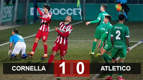 Kết quả Cornella 1-0 Atletico: Rojiblancos dừng bước ở Cúp Nhà Vua