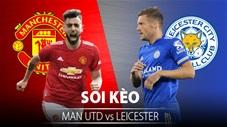 TỶ LỆ và dự đoán kết quả MU vs Leicester City