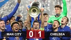 Kết quả Man City vs Chelsea: The Blues vô địch Champions League