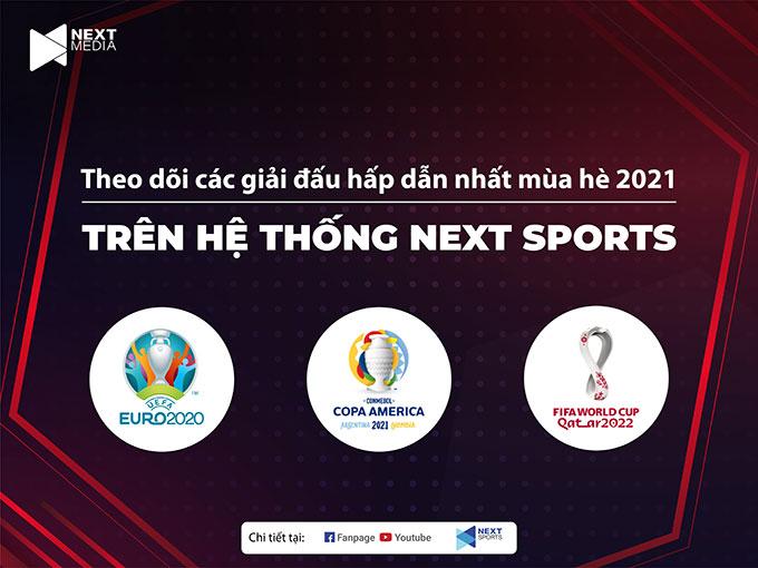 Next Media sở hữu bản quyền cả 3 giải đấu hấp dẫn nhất mùa Hè 2021