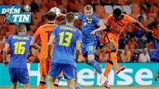 Điểm tin EURO 14/6:  Hà Lan và Ukraine tạo nên trận cầu lịch sử của các kỳ EURO