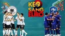 KÈO sáng EURO 2020 ngày 15/6: Pháp sẽ thắng Đức ở đại chiến của bảng tử thần