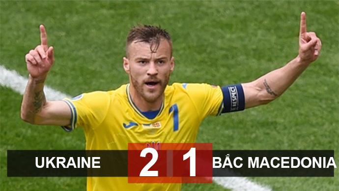 Kết quả Ukraine 2-1 Bắc Macedonia: Kịch tính đến phút chót