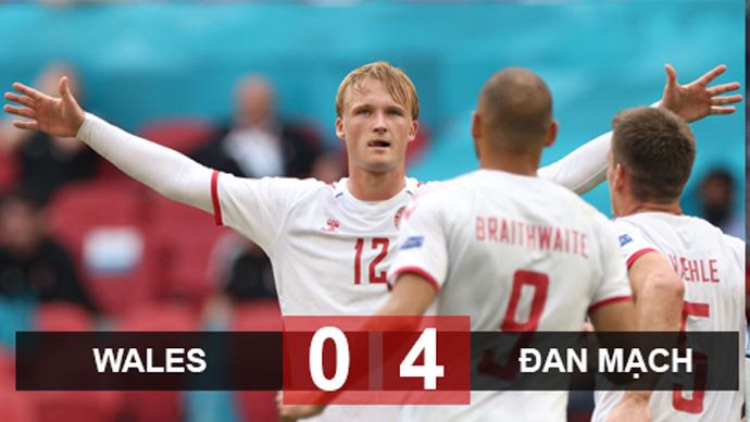 Kết quả Wales 0-4 Đan Mạch: 'Lính chì' diệt gọn 'Rồng đỏ'