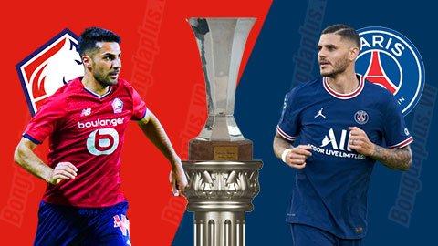 Nhận định Lille vs PSG, 01h00 ngày 2/8