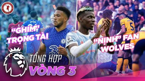 """Tổng hợp vòng 3 Ngoại hạng Anh: Pogba """"nịnh"""" fan Wolves"""