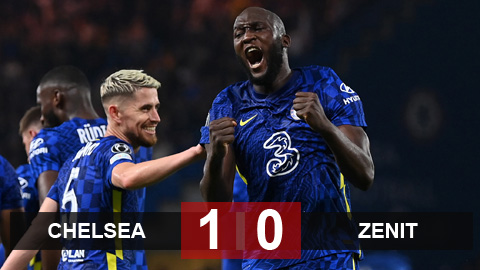 Kết quả Chelsea 1-0 Zenit: Lukaku tiếp tục tỏa sáng